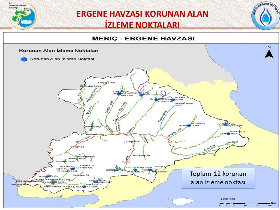 55 ERGENE HAVZASI KORUNAN ALAN İZLEME NOKTALARI Toplam 12 korunan alan izleme noktası