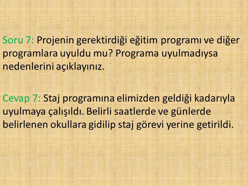 Soru 7: Projenin gerektirdiği eğitim programı ve diğer programlara uyuldu mu.