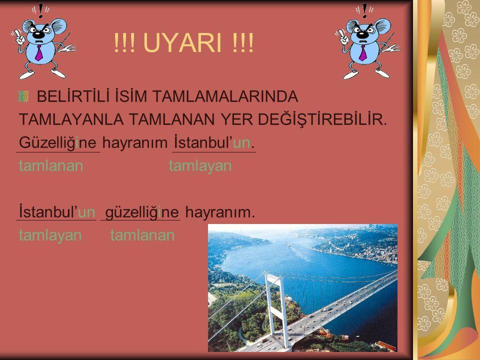 !!! UYARI !!! BELİRTİLİ İSİM TAMLAMALARINDA TAMLAYANLA TAMLANAN YER DEĞİŞTİREBİLİR. Güzelliğine hayranım İstanbul'un. tamlanan tamlayan İstanbul'un gü