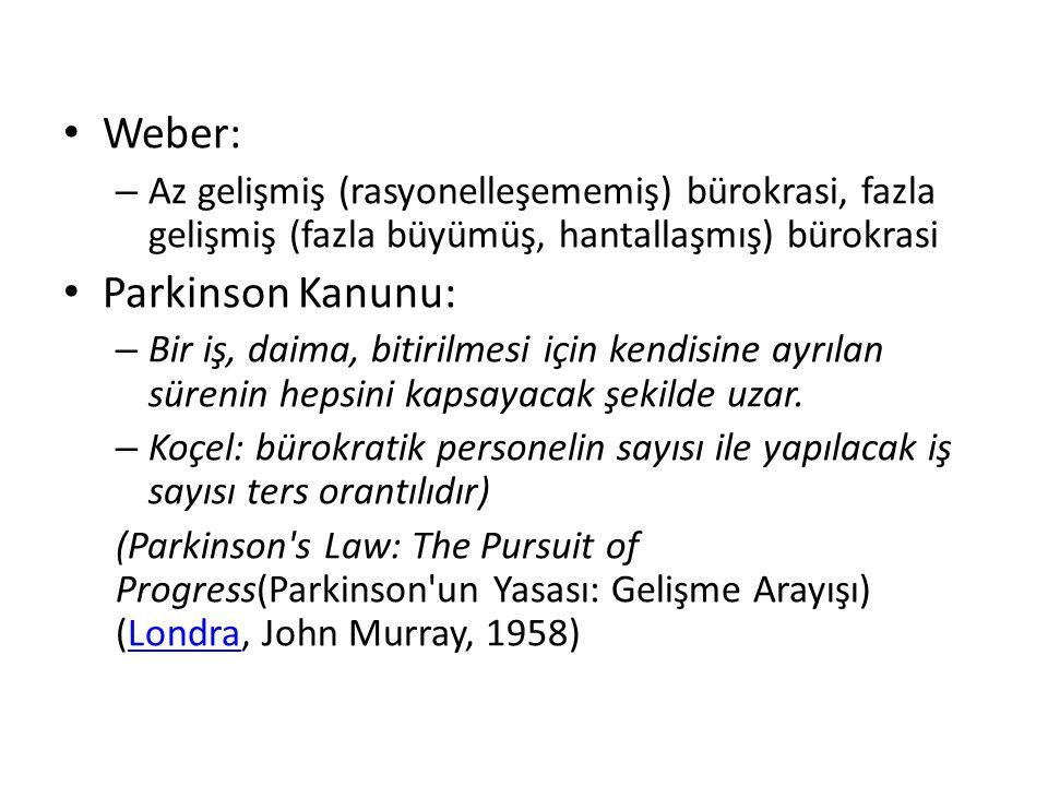 Weber: – Az gelişmiş (rasyonelleşememiş) bürokrasi, fazla gelişmiş (fazla büyümüş, hantallaşmış) bürokrasi Parkinson Kanunu: – Bir iş, daima, bitirilm