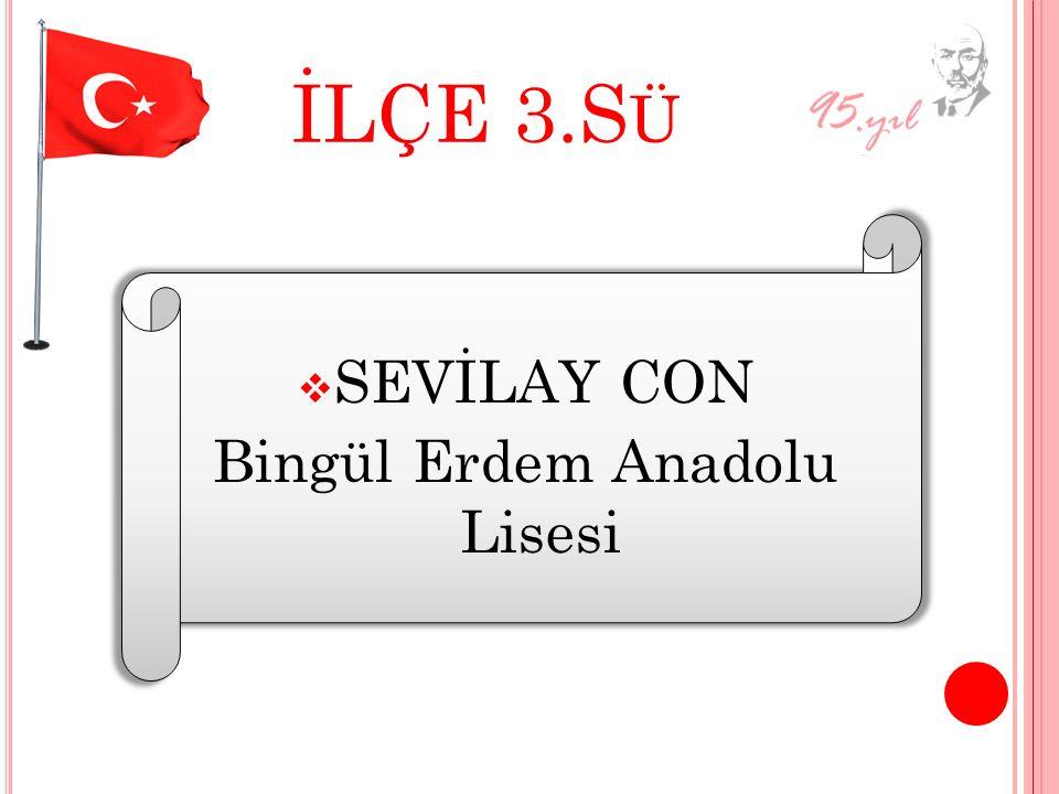 İLÇE 3.S Ü SSEVİLAY CON Bingül Erdem Anadolu Lisesi