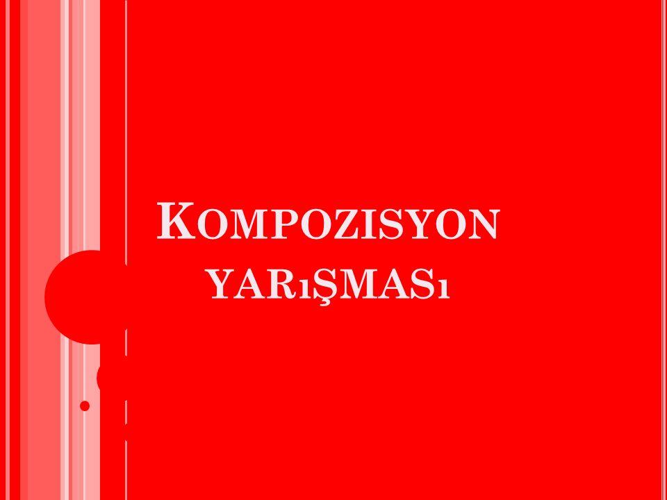 K OMPOZISYON YARıŞMASı