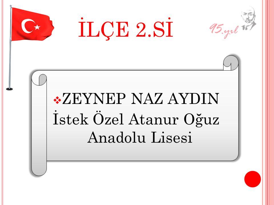 İLÇE 2.Sİ ZZEYNEP NAZ AYDIN İstek Özel Atanur Oğuz Anadolu Lisesi