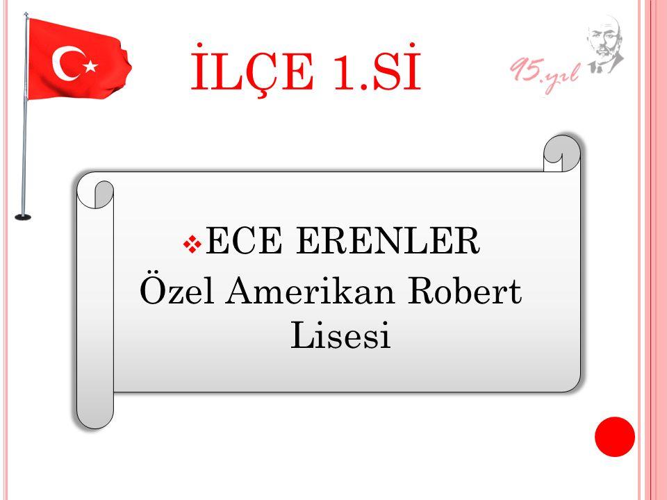 İLÇE 1.Sİ EECE ERENLER Özel Amerikan Robert Lisesi