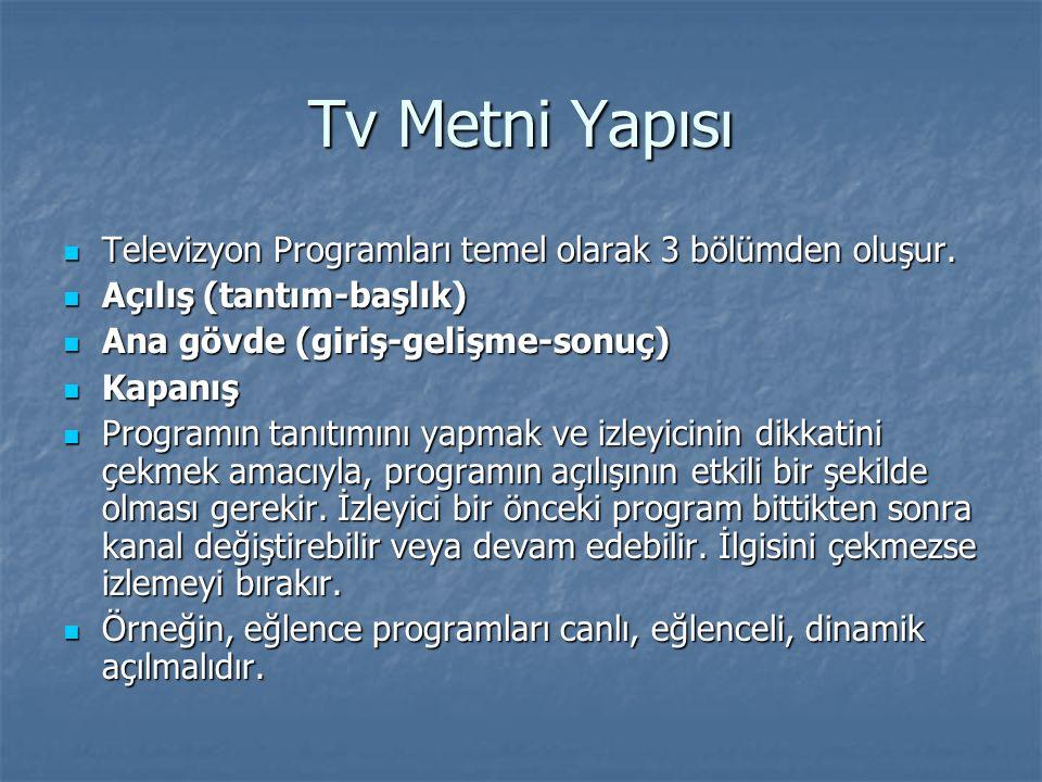 Tv Metni Yapısı Televizyon Programları temel olarak 3 bölümden oluşur. Televizyon Programları temel olarak 3 bölümden oluşur. Açılış (tantım-başlık) A