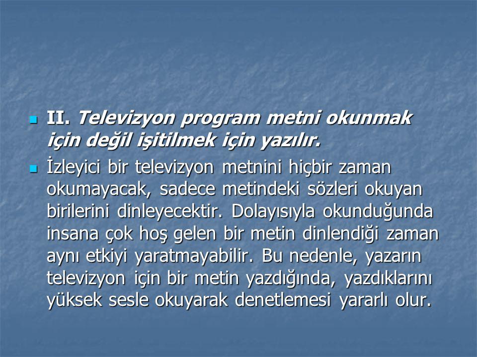II. Televizyon program metni okunmak için değil işitilmek için yazılır. II. Televizyon program metni okunmak için değil işitilmek için yazılır. İzleyi