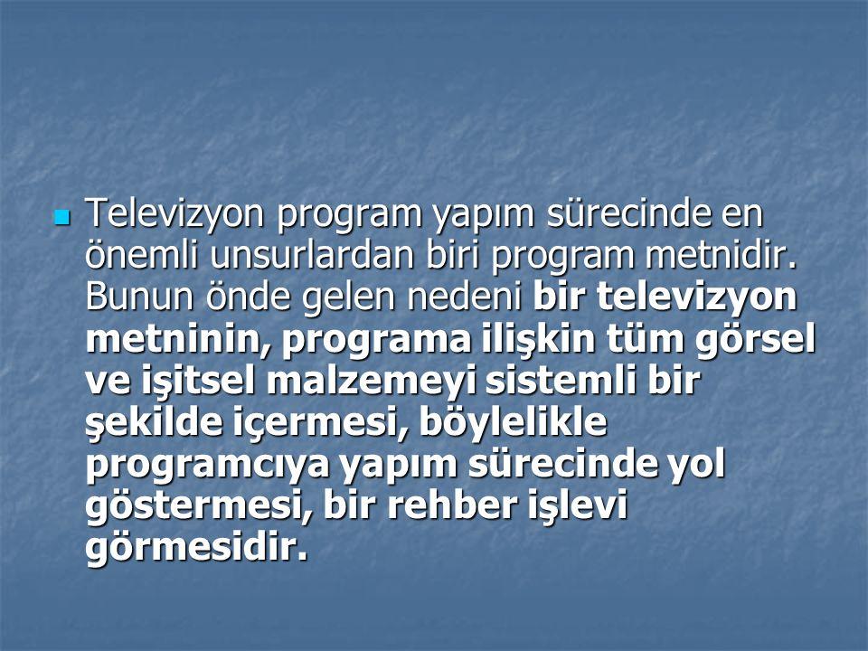 Televizyon program yapım sürecinde en önemli unsurlardan biri program metnidir. Bunun önde gelen nedeni bir televizyon metninin, programa ilişkin tüm