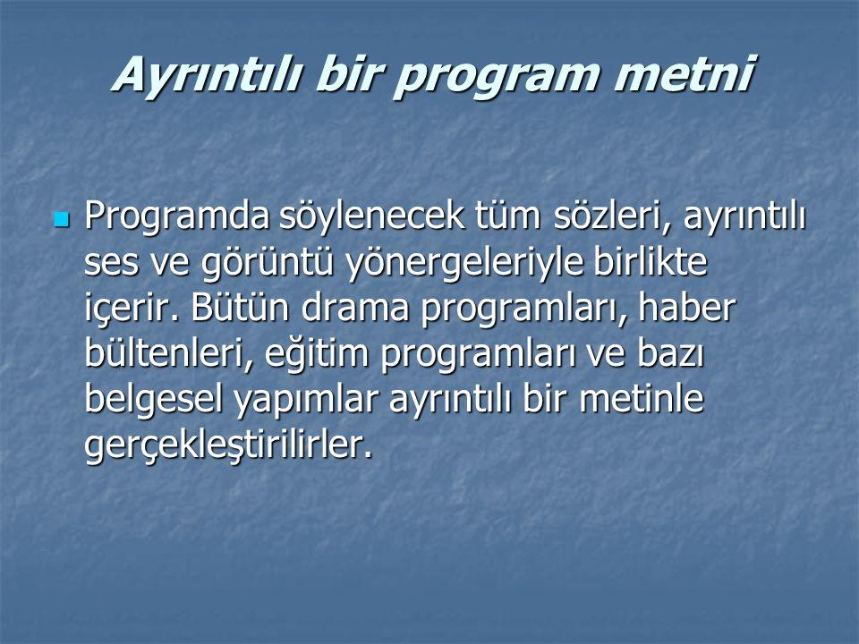 Ayrıntılı bir program metni Programda söylenecek tüm sözleri, ayrıntılı ses ve görüntü yönergeleriyle birlikte içerir. Bütün drama programları, haber