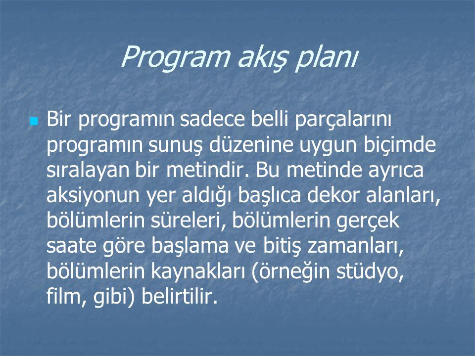 Program akış planı Bir programın sadece belli parçalarını programın sunuş düzenine uygun biçimde sıralayan bir metindir. Bu metinde ayrıca aksiyonun y