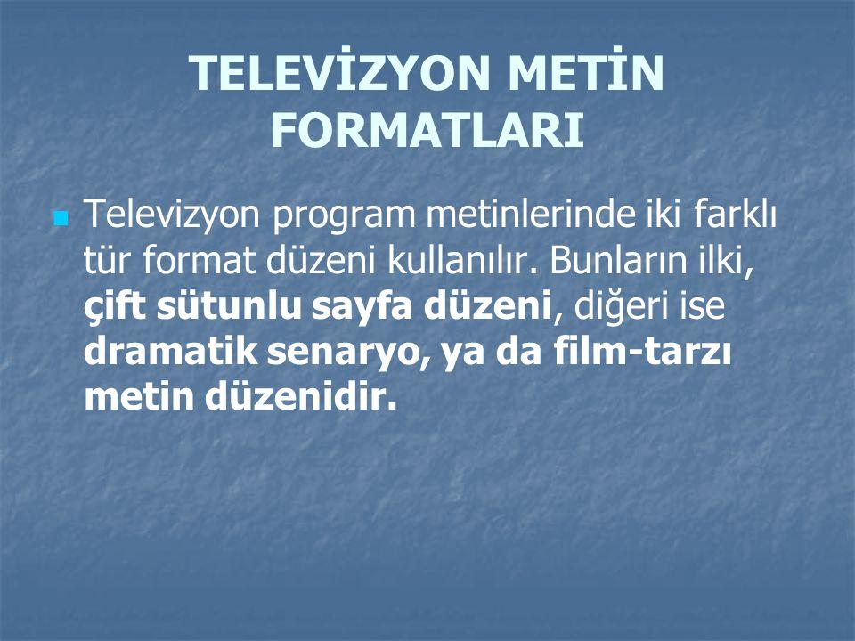TELEVİZYON METİN FORMATLARI Televizyon program metinlerinde iki farklı tür format düzeni kullanılır. Bunların ilki, çift sütunlu sayfa düzeni, diğeri
