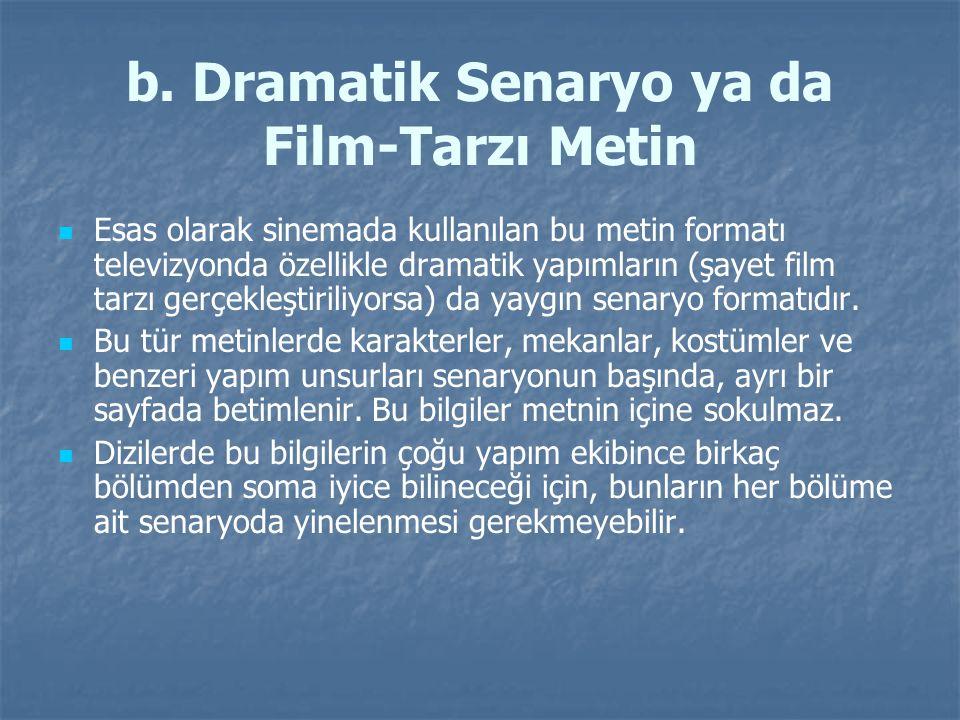 b. Dramatik Senaryo ya da Film-Tarzı Metin Esas olarak sinemada kullanılan bu metin formatı televizyonda özellikle dramatik yapımların (şayet film tar