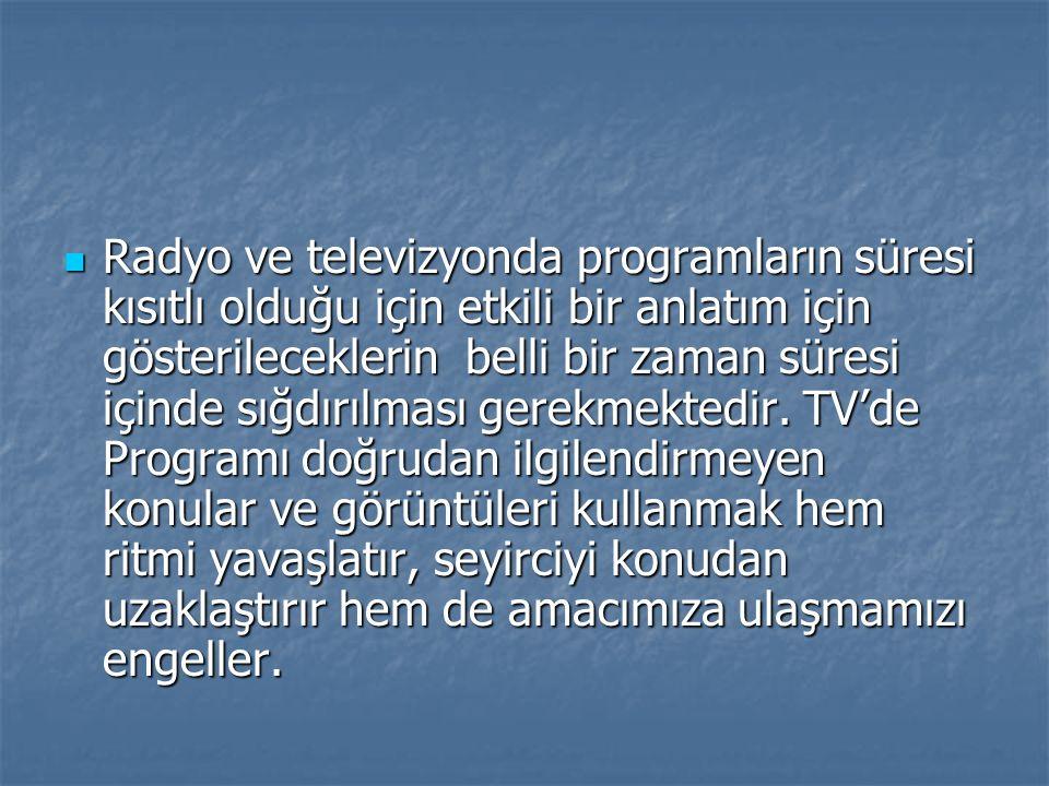 II.Televizyon program metni okunmak için değil işitilmek için yazılır.