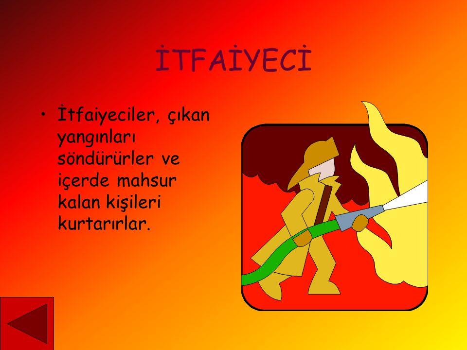 İTFAİYECİ İtfaiyeciler, çıkan yangınları söndürürler ve içerde mahsur kalan kişileri kurtarırlar.