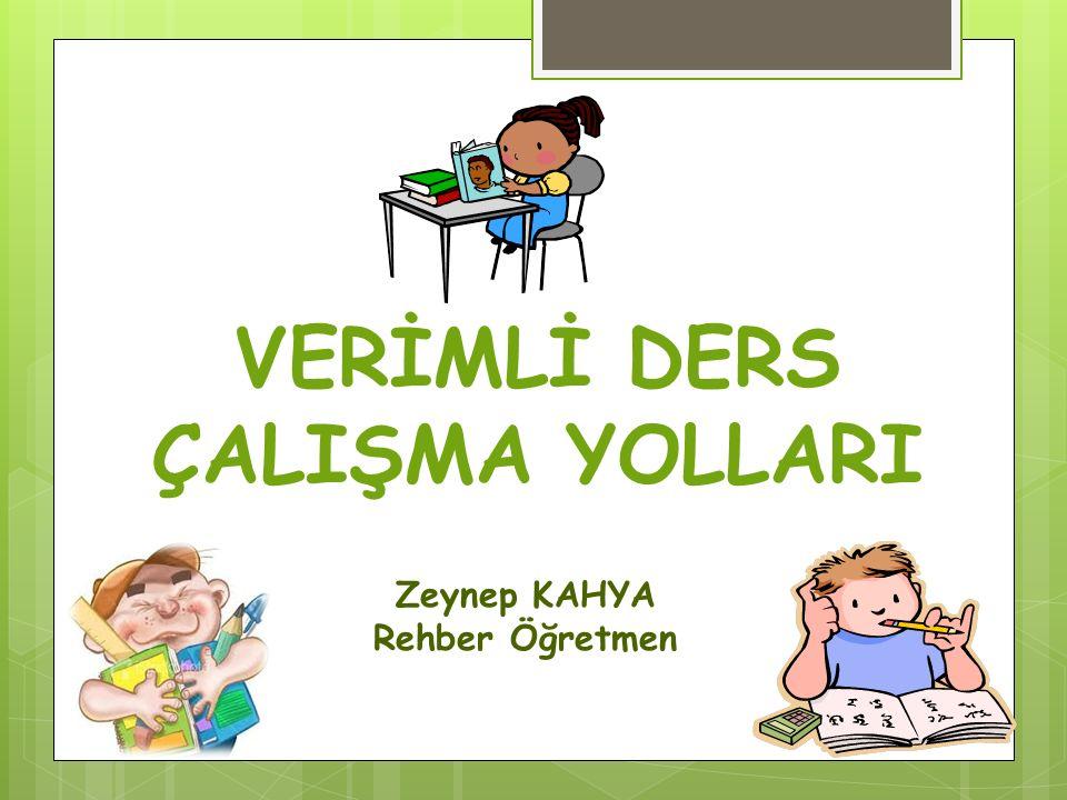 VERİMLİ DERS ÇALIŞMA YOLLARI Zeynep KAHYA Rehber Öğretmen
