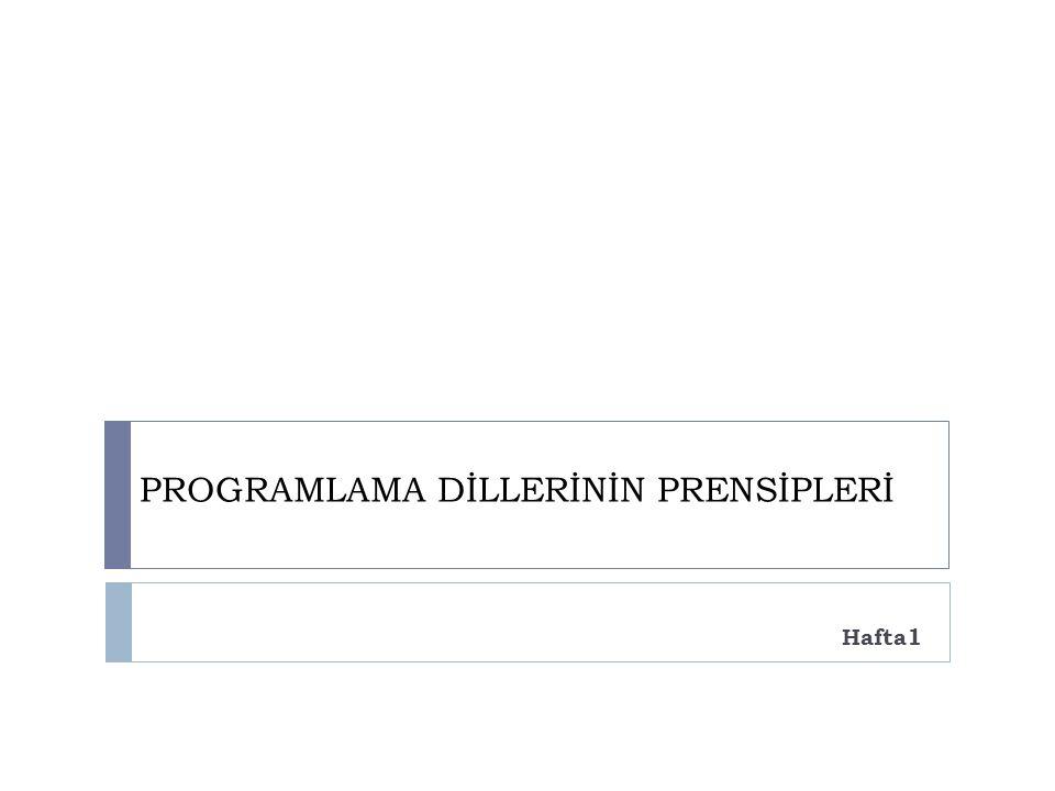 PROGRAMLAMA DİLLERİNİN PRENSİPLERİ Hafta1