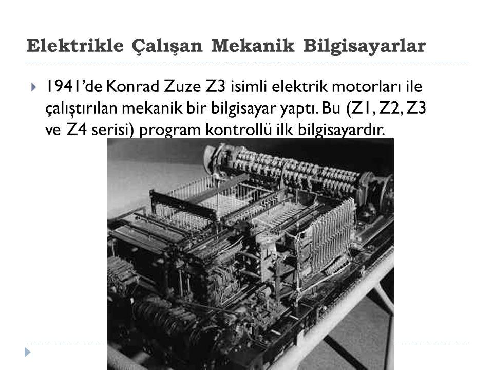 Elektrikle Çalışan Mekanik Bilgisayarlar  1941'de Konrad Zuze Z3 isimli elektrik motorları ile çalıştırılan mekanik bir bilgisayar yaptı.