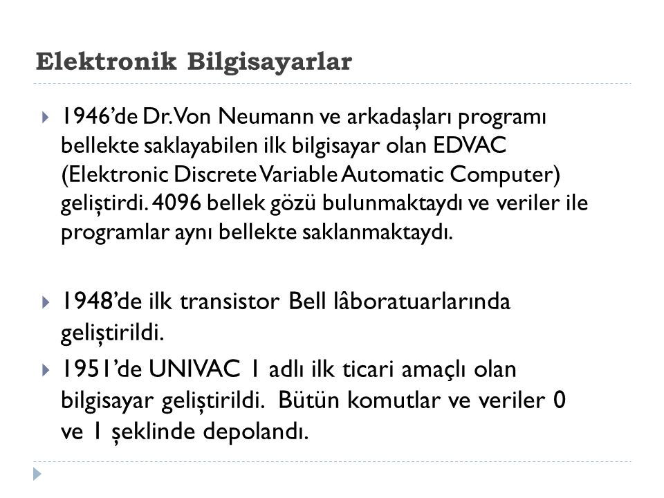 Elektronik Bilgisayarlar  1946'de Dr. Von Neumann ve arkadaşları programı bellekte saklayabilen ilk bilgisayar olan EDVAC (Elektronic Discrete Variab