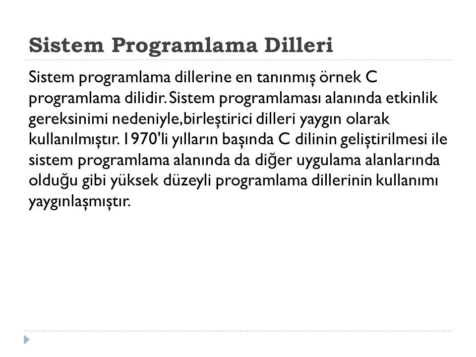 Sistem Programlama Dilleri Sistem programlama dillerine en tanınmış örnek C programlama dilidir. Sistem programlaması alanında etkinlik gereksinimi ne