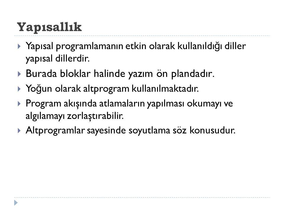 Yapısallık  Yapısal programlamanın etkin olarak kullanıldı ğ ı diller yapısal dillerdir.