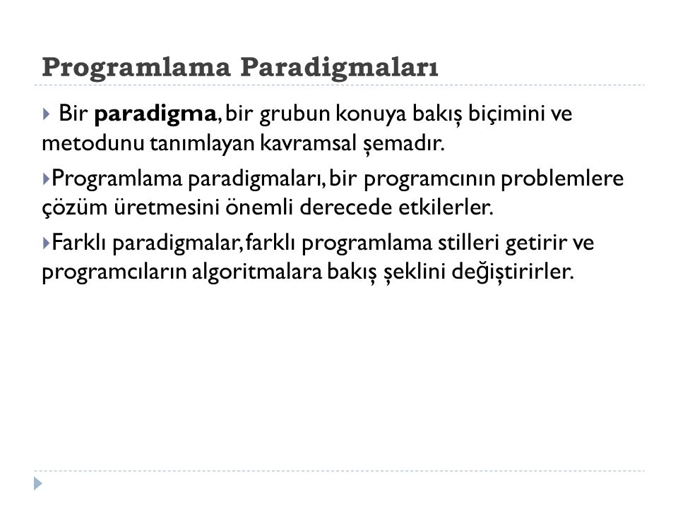 Programlama Paradigmaları  Bir paradigma, bir grubun konuya bakış biçimini ve metodunu tanımlayan kavramsal şemadır.  Programlama paradigmaları, bir