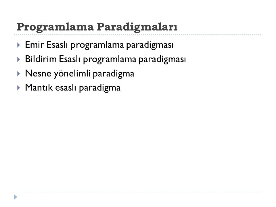 Programlama Paradigmaları  Emir Esaslı programlama paradigması  Bildirim Esaslı programlama paradigması  Nesne yönelimli paradigma  Mantık esaslı