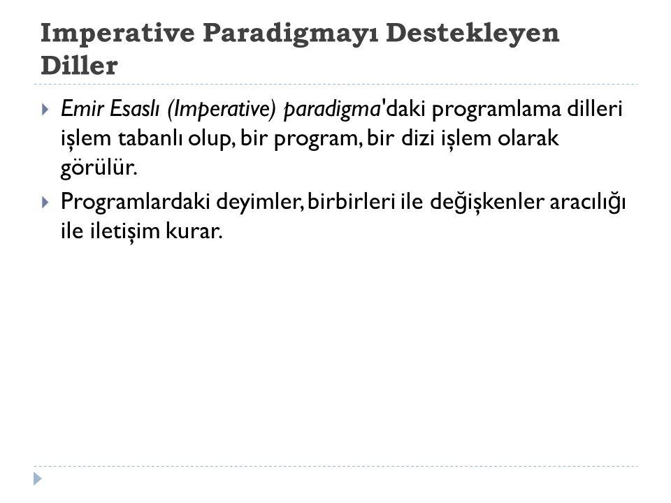 Imperative Paradigmayı Destekleyen Diller  Emir Esaslı (Imperative) paradigma'daki programlama dilleri işlem tabanlı olup, bir program, bir dizi işle