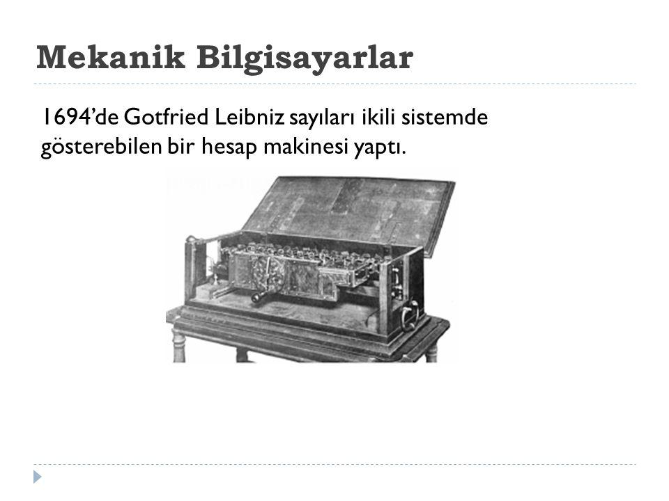 Mekanik Bilgisayarlar 1694'de Gotfried Leibniz sayıları ikili sistemde gösterebilen bir hesap makinesi yaptı.