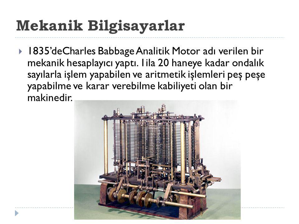 Mekanik Bilgisayarlar  1835'deCharles Babbage Analitik Motor adı verilen bir mekanik hesaplayıcı yaptı. 1ila 20 haneye kadar ondalık sayılarla işlem