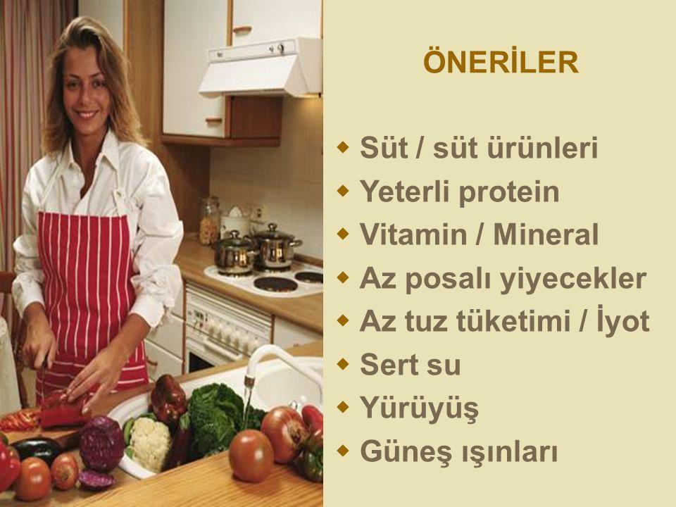 ÖNERİLER  Süt / süt ürünleri  Yeterli protein  Vitamin / Mineral  Az posalı yiyecekler  Az tuz tüketimi / İyot  Sert su  Yürüyüş  Güneş ışınları