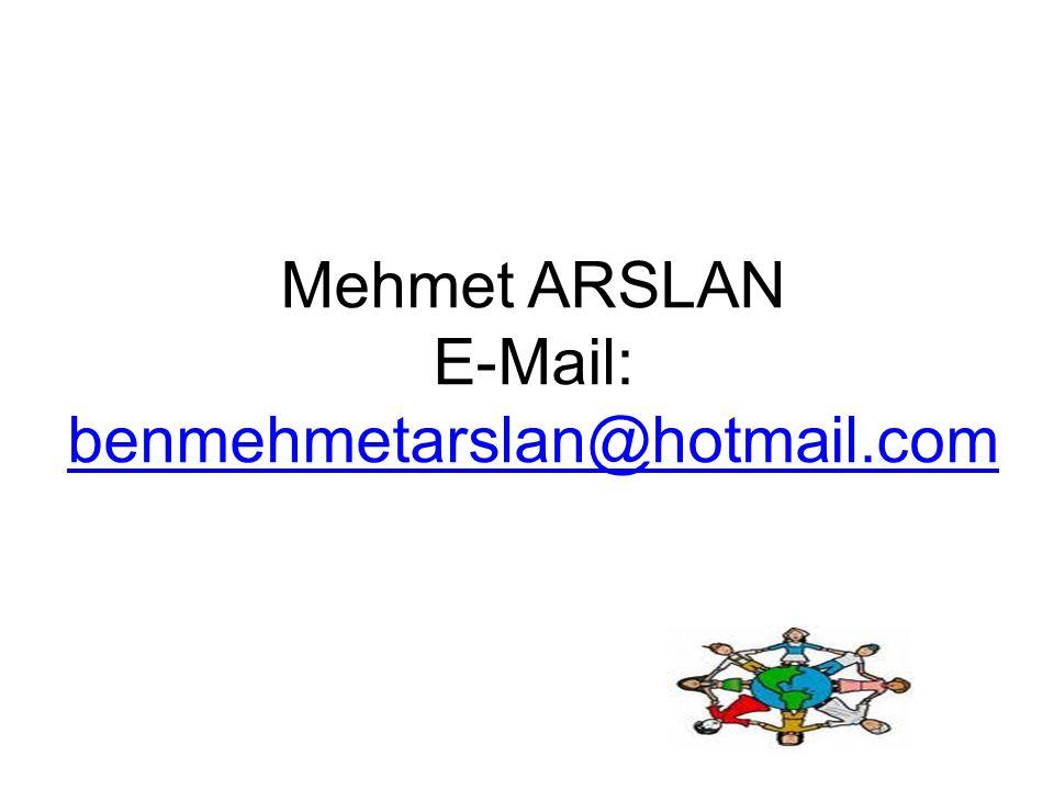 Mehmet ARSLAN E-Mail: benmehmetarslan@hotmail.com benmehmetarslan@hotmail.com