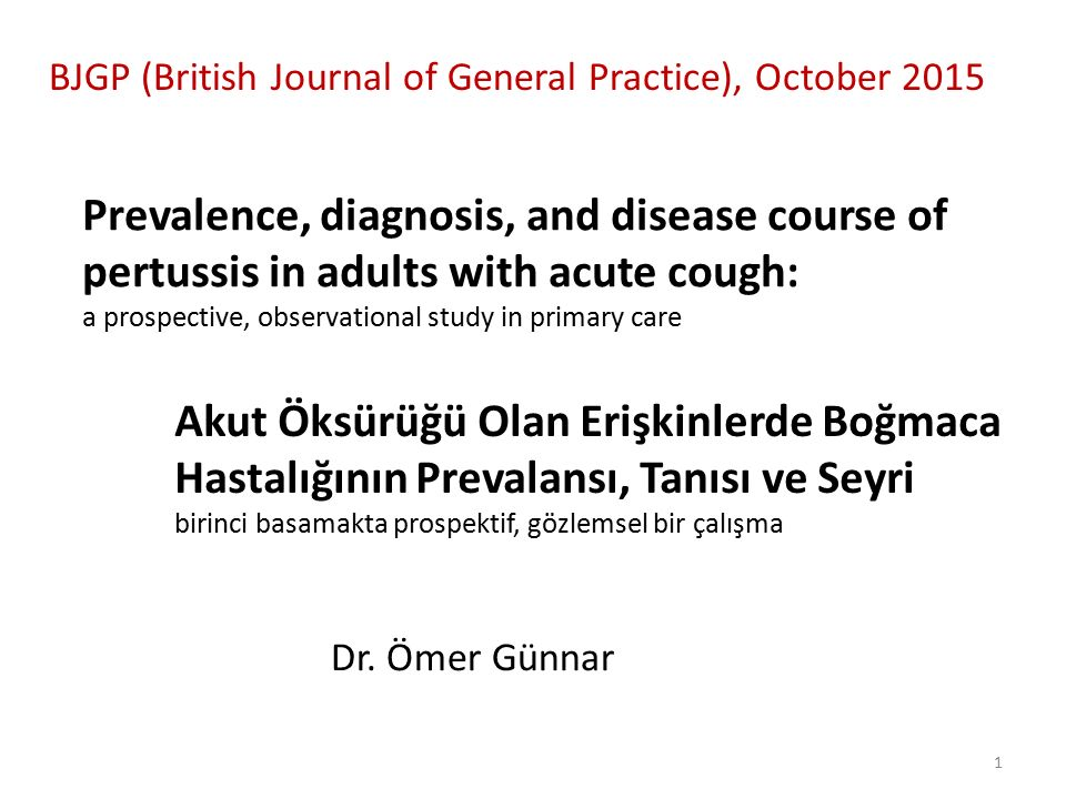 Prevalence, diagnosis, and disease course of pertussis in adults with acute cough: a prospective, observational study in primary care Dr.