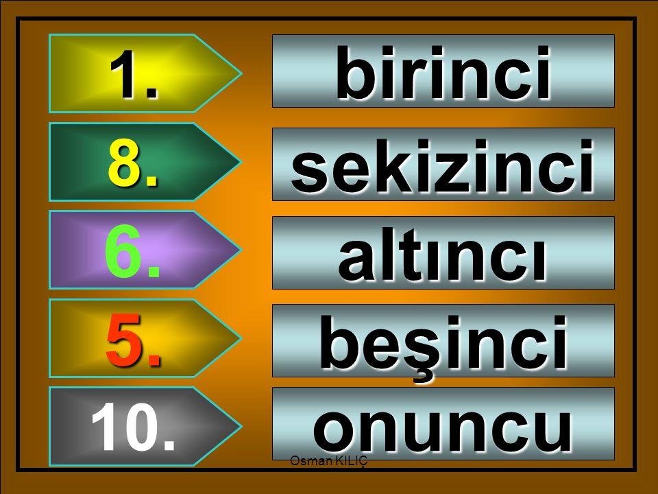 1. 8. 6. 5. 10. birinci sekizinci altıncı beşinci onuncu Osman KILIÇ