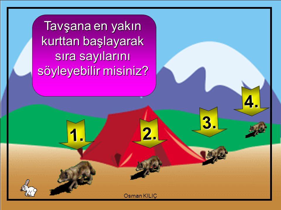 Tavşana en yakın kurttan başlayarak sıra sayılarını söyleyebilir misiniz? 1. 2. 3. 4. Osman KILIÇ