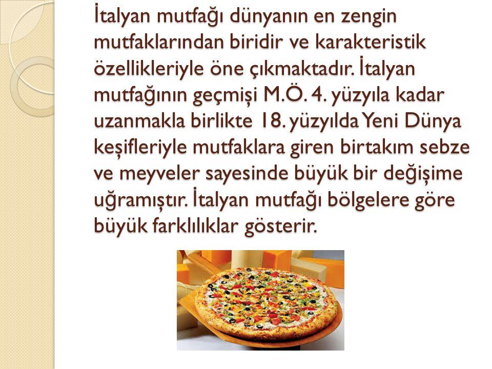 İ talyan mutfa ğ ı dünyanın en zengin mutfaklarından biridir ve karakteristik özellikleriyle öne çıkmaktadır.