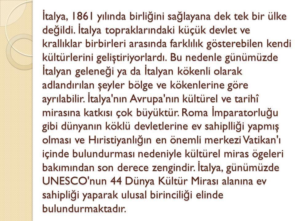 İ talya, 1861 yılında birli ğ ini sa ğ layana dek tek bir ülke de ğ ildi. İ talya topraklarındaki küçük devlet ve krallıklar birbirleri arasında farkl