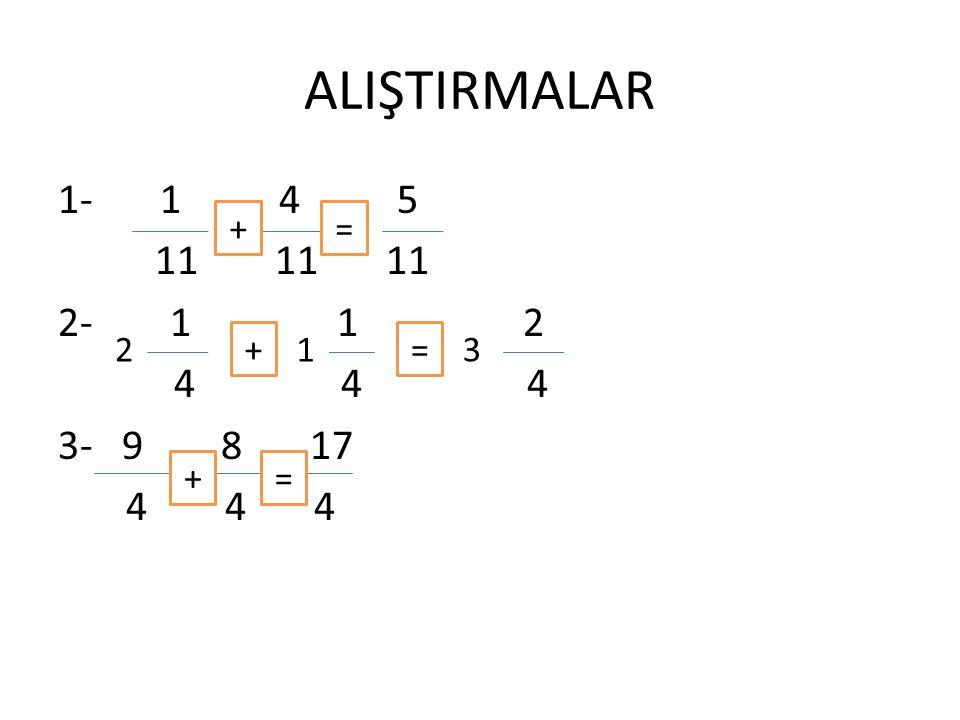 ALIŞTIRMALAR 1- 1 4 5 11 11 11 2- 1 1 2 4 4 4 3- 9 8 17 4 4 4 + + + = = = 213