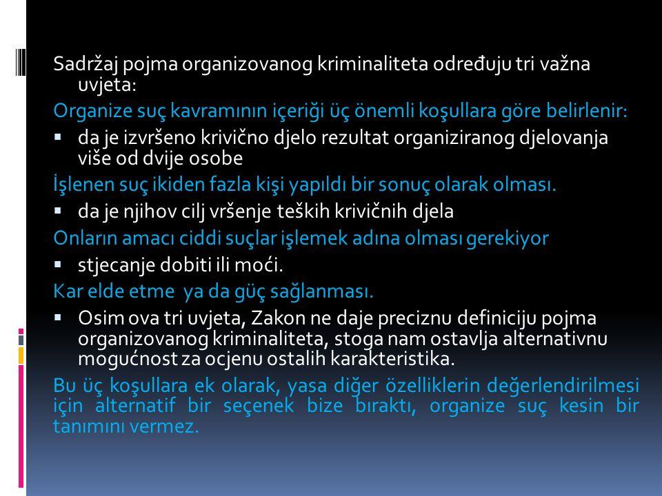 Sadržaj pojma organizovanog kriminaliteta odre đ uju tri važna uvjeta: Organize suç kavramının içeriği üç önemli koşullara göre belirlenir:  da je iz