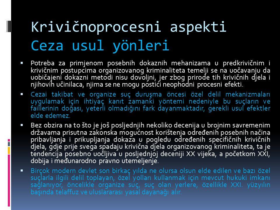 Krivičnoprocesni aspekti Ceza usul yönleri  Potreba za primjenom posebnih dokaznih mehanizama u predkrivičnim i krivičnim postupcima organizovanog kr