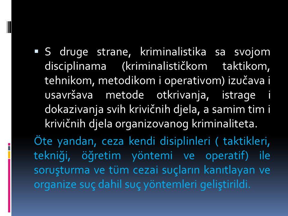  S druge strane, kriminalistika sa svojom disciplinama (kriminalističkom taktikom, tehnikom, metodikom i operativom) izučava i usavršava metode otkri