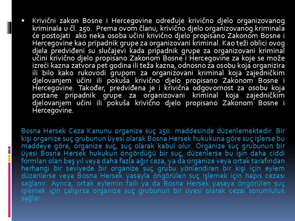  Krivični zakon Bosne i Hercegovine odre đ uje krivično djelo organizovanog kriminala u čl. 250. Prema ovom članu, krivično djelo organizovanog krimi