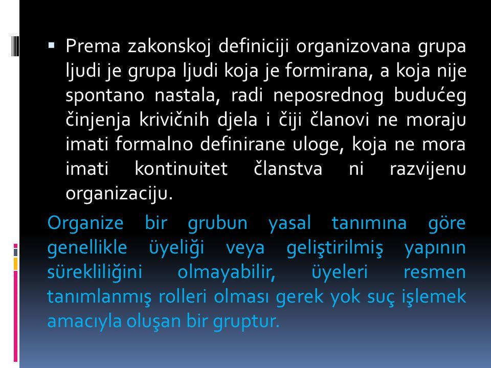  Prema zakonskoj definiciji organizovana grupa ljudi je grupa ljudi koja je formirana, a koja nije spontano nastala, radi neposrednog budućeg činjenja krivičnih djela i čiji članovi ne moraju imati formalno definirane uloge, koja ne mora imati kontinuitet članstva ni razvijenu organizaciju.