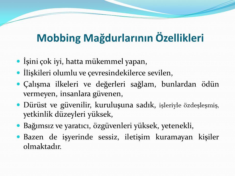 Mobbing Mağdurlarının Özellikleri İşini çok iyi, hatta mükemmel yapan, İlişkileri olumlu ve çevresindekilerce sevilen, Çalışma ilkeleri ve değerleri s