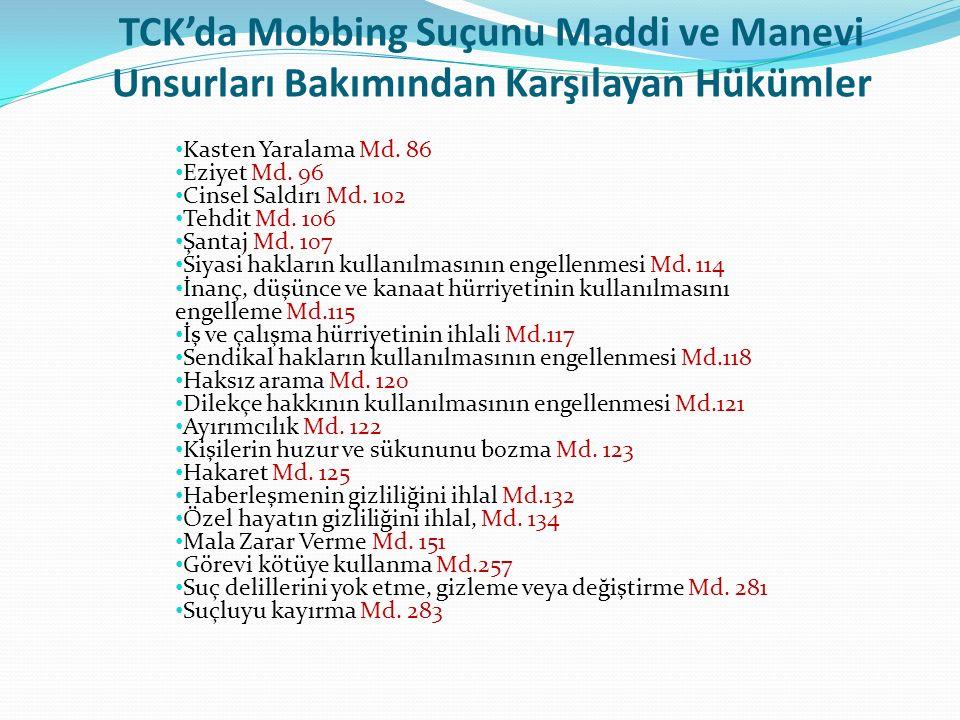 TCK'da Mobbing Suçunu Maddi ve Manevi Unsurları Bakımından Karşılayan Hükümler Kasten Yaralama Md. 86 Eziyet Md. 96 Cinsel Saldırı Md. 102 Tehdit Md.