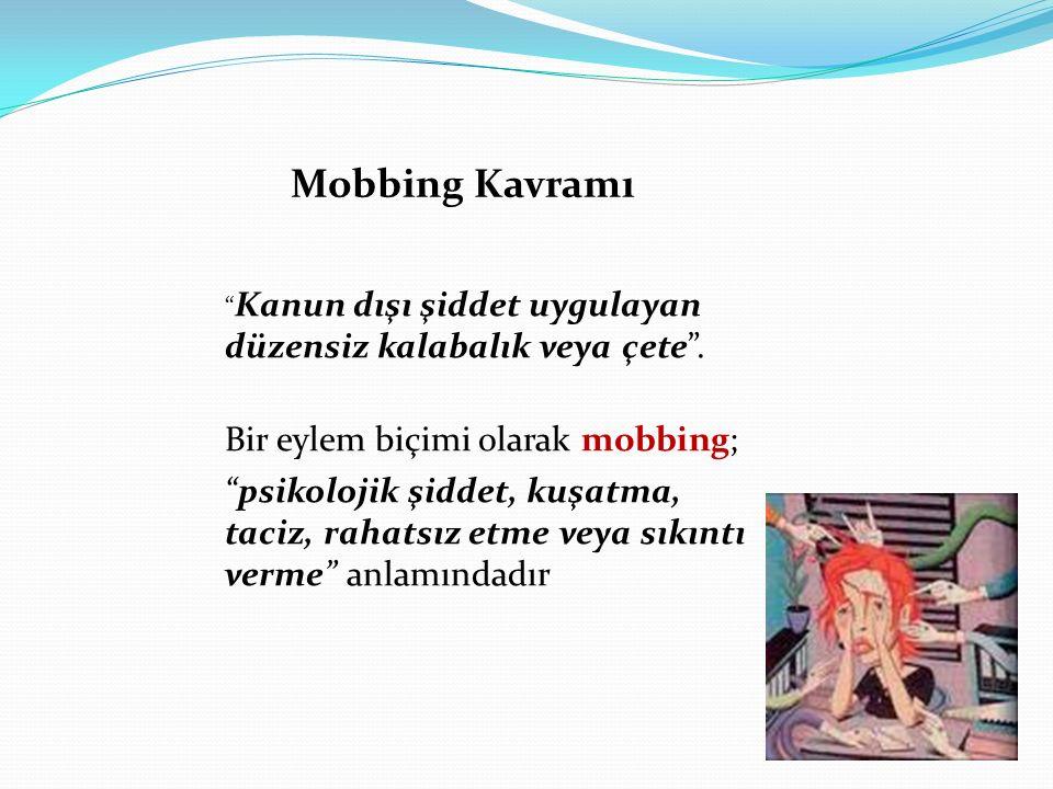 """Mobbing Kavramı """" Kanun dışı şiddet uygulayan düzensiz kalabalık veya çete"""". Bir eylem biçimi olarak mobbing; """"psikolojik şiddet, kuşatma, taciz, raha"""