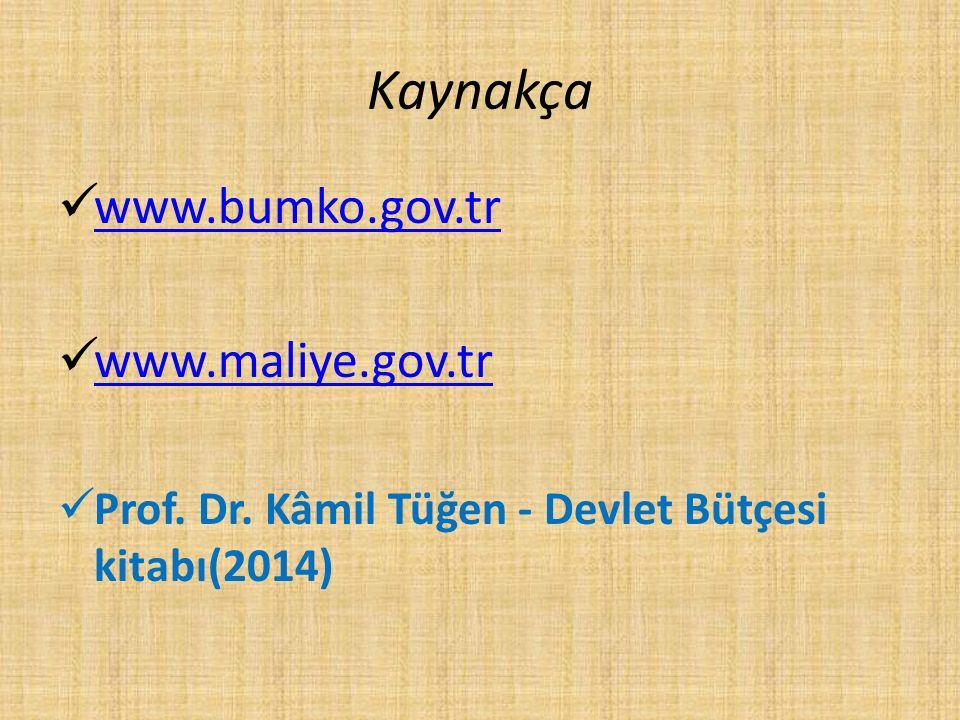 Kaynakça www.bumko.gov.tr www.maliye.gov.tr Prof. Dr. Kâmil Tüğen - Devlet Bütçesi kitabı(2014)