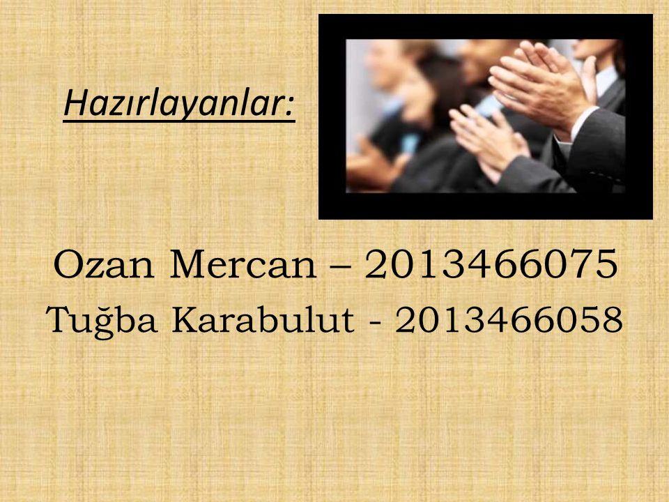 Hazırlayanlar: Ozan Mercan – 2013466075 Tuğba Karabulut - 2013466058