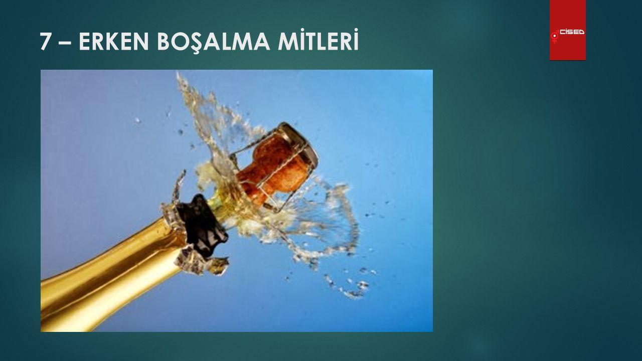7 – ERKEN BOŞALMA MİTLERİ CİSED -www.cised.org.tr