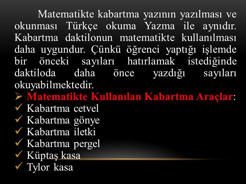 Matematikte kabartma yazının yazılması ve okunması Türkçe okuma Yazma ile aynıdır. Kabartma daktilonun matematikte kullanılması daha uygundur. Çünkü ö