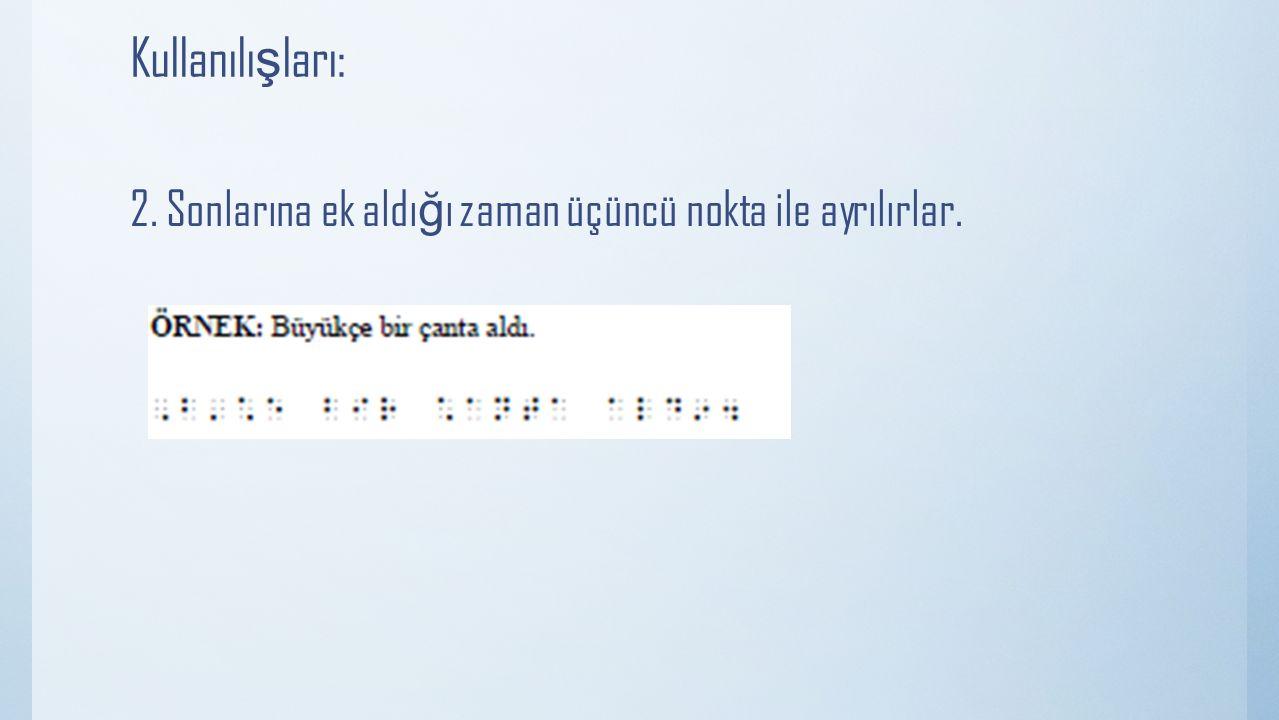 Kullanılı ş ları: 2. Sonlarına ek aldı ğ ı zaman üçüncü nokta ile ayrılırlar.