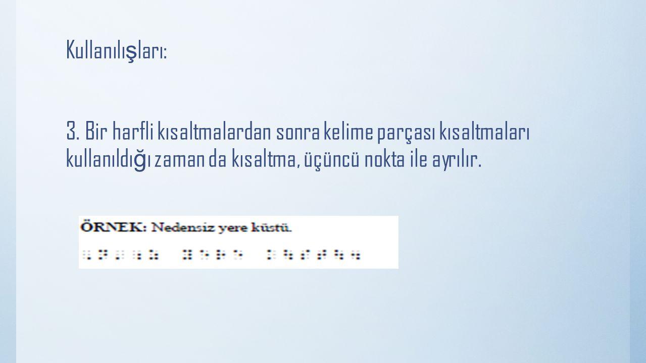 Kullanılı ş ları: 3. Bir harfli kısaltmalardan sonra kelime parçası kısaltmaları kullanıldı ğ ı zaman da kısaltma, üçüncü nokta ile ayrılır.